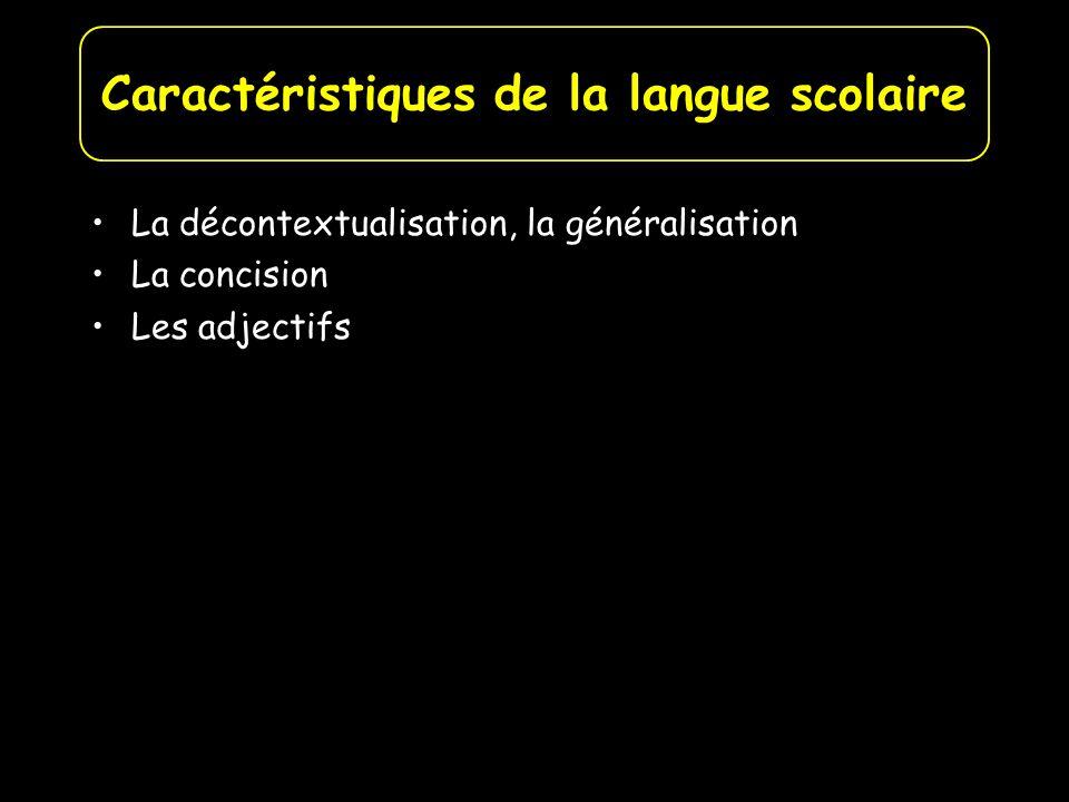 La décontextualisation, la généralisation La concision Les adjectifs Caractéristiques de la langue scolaire