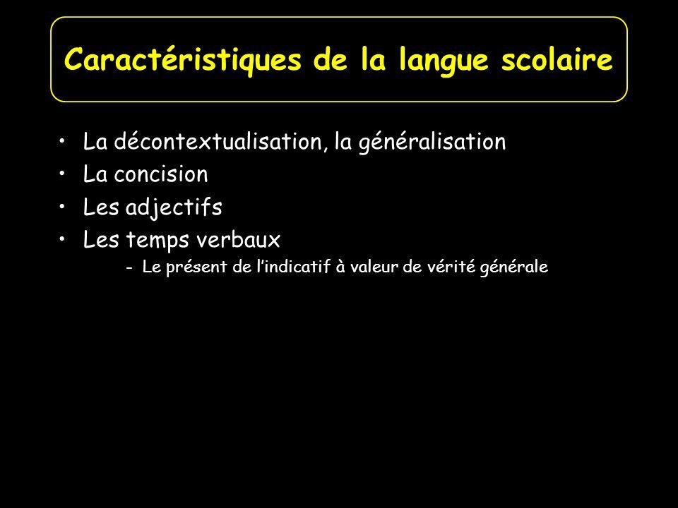 La décontextualisation, la généralisation La concision Les adjectifs Les temps verbaux -Le présent de lindicatif à valeur de vérité générale Caractéri