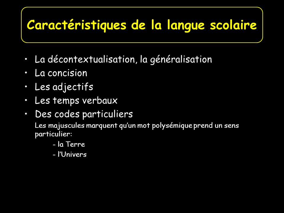 La décontextualisation, la généralisation La concision Les adjectifs Les temps verbaux Des codes particuliers Les majuscules marquent quun mot polysém