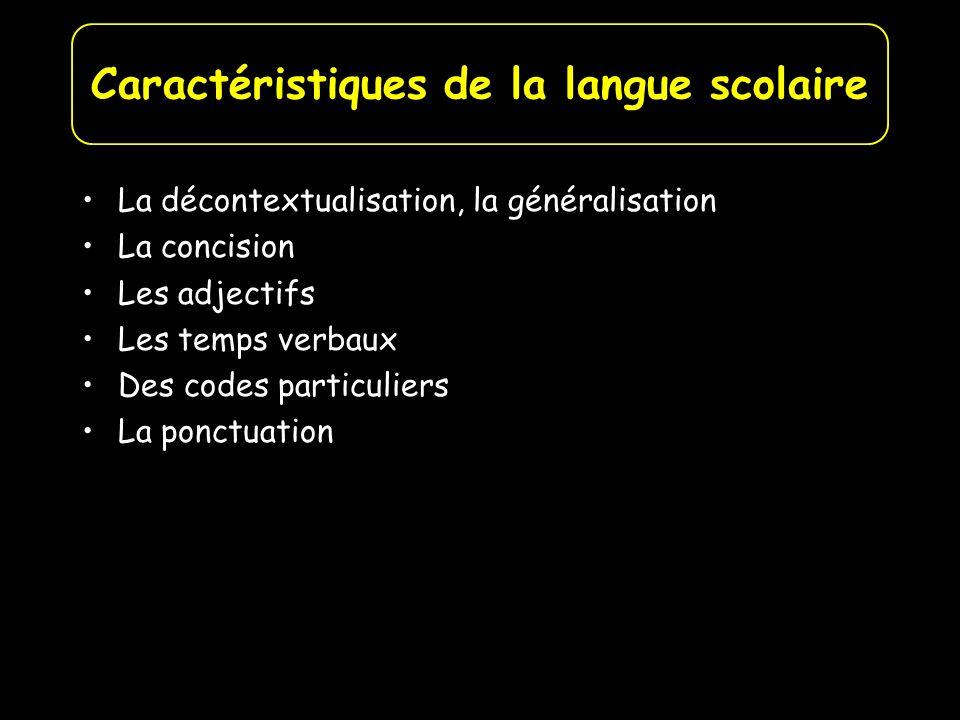 La décontextualisation, la généralisation La concision Les adjectifs Les temps verbaux Des codes particuliers La ponctuation Caractéristiques de la la