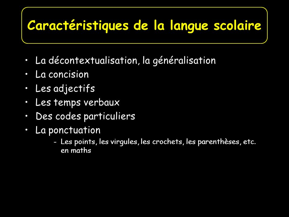 La décontextualisation, la généralisation La concision Les adjectifs Les temps verbaux Des codes particuliers La ponctuation -Les points, les virgules