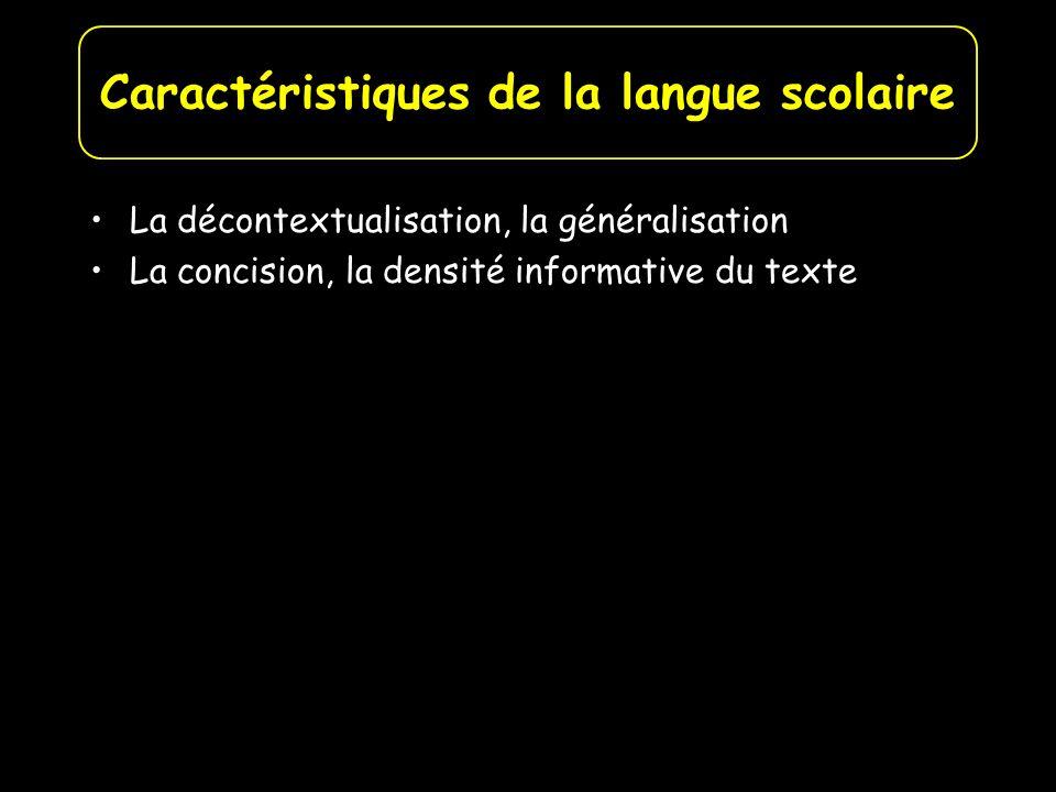La décontextualisation, la généralisation La concision, la densité informative du texte Caractéristiques de la langue scolaire