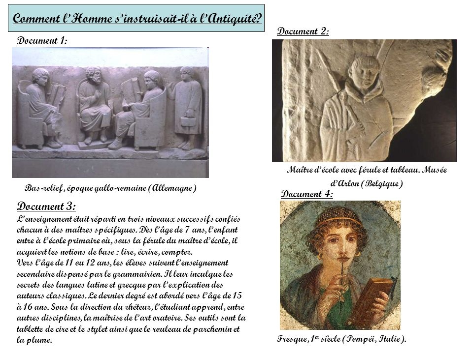 Bas-relief, époque gallo-romaine (Allemagne) Document 3: Lenseignement était réparti en trois niveaux successifs confiés chacun à des maîtres spécifiq