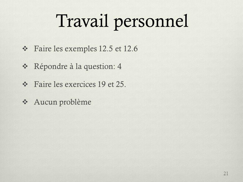 Travail personnel Faire les exemples 12.5 et 12.6 Répondre à la question: 4 Faire les exercices 19 et 25. Aucun problème 21