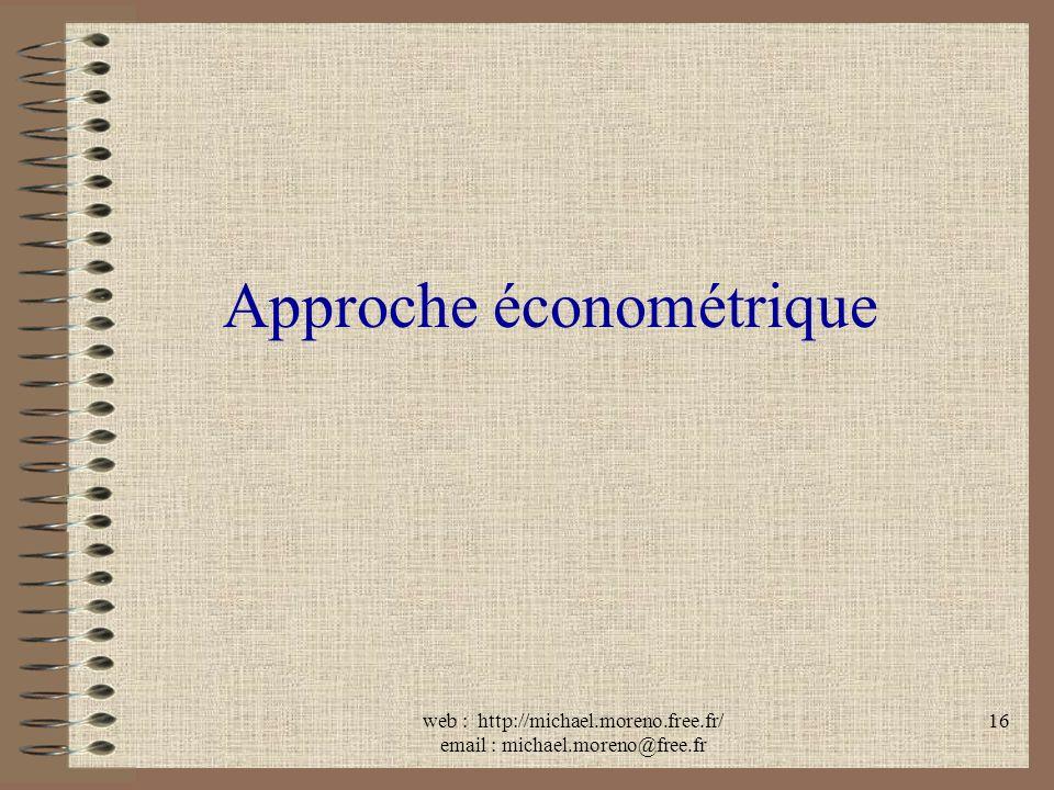 web : http://michael.moreno.free.fr/ email : michael.moreno@free.fr 16 Approche économétrique