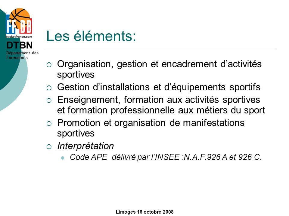 DTBN Département des Formations Limoges 16 octobre 2008 Les éléments: Organisation, gestion et encadrement dactivités sportives Gestion dinstallations