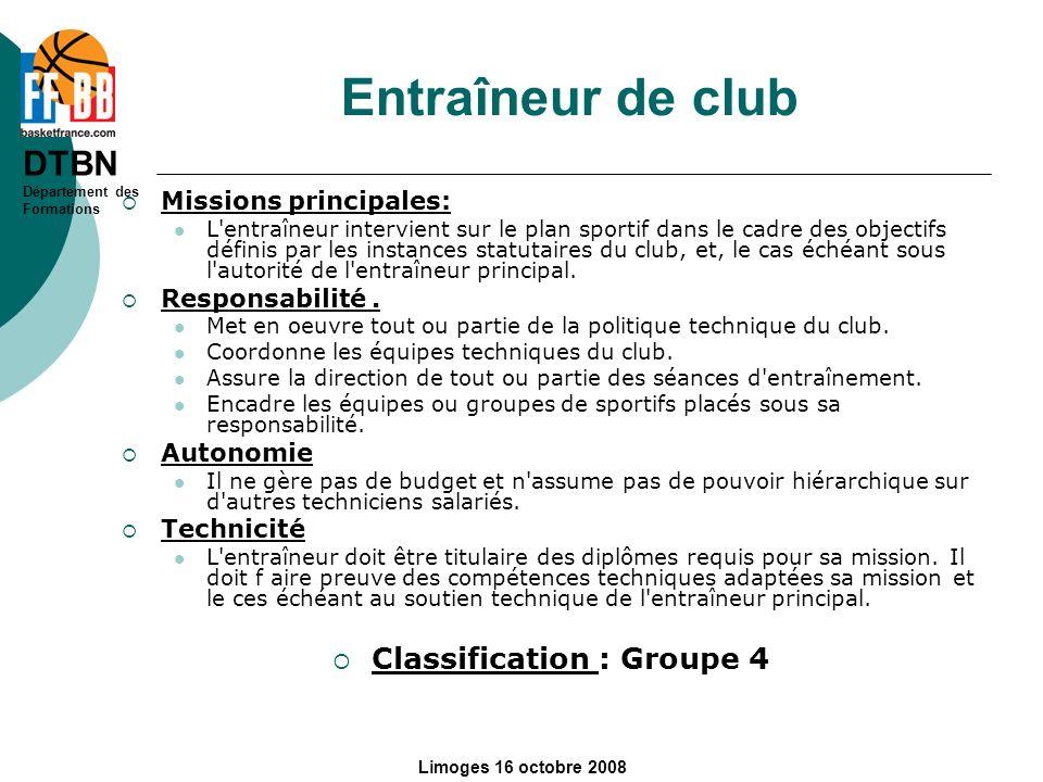 DTBN Département des Formations Limoges 16 octobre 2008 Entraîneur de club Missions principales: L'entraîneur intervient sur le plan sportif dans le c