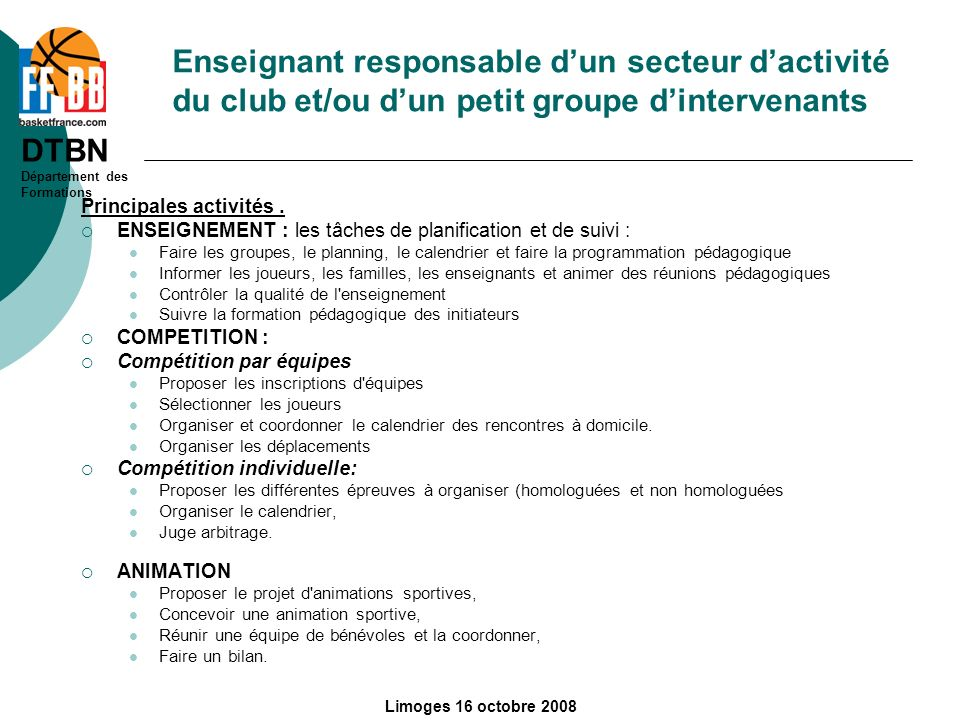DTBN Département des Formations Limoges 16 octobre 2008 Enseignant responsable dun secteur dactivité du club et/ou dun petit groupe dintervenants Prin