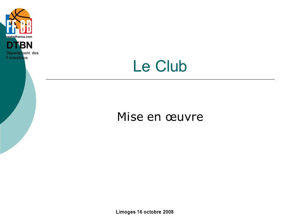 DTBN Département des Formations Limoges 16 octobre 2008 Le Club Mise en œuvre