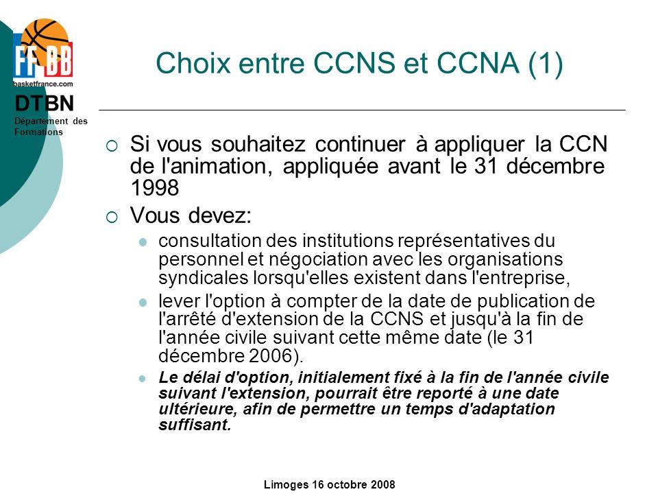 DTBN Département des Formations Limoges 16 octobre 2008 Choix entre CCNS et CCNA (1) Si vous souhaitez continuer à appliquer la CCN de l'animation, ap