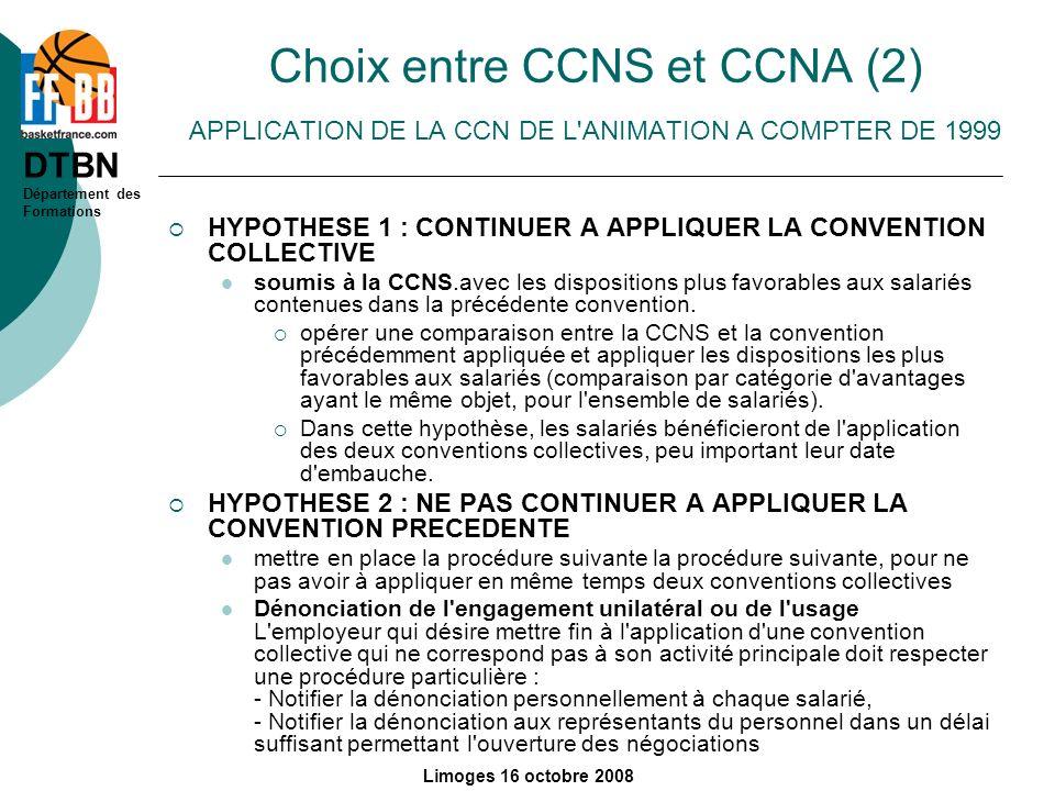 DTBN Département des Formations Limoges 16 octobre 2008 Choix entre CCNS et CCNA (2) APPLICATION DE LA CCN DE L'ANIMATION A COMPTER DE 1999 HYPOTHESE
