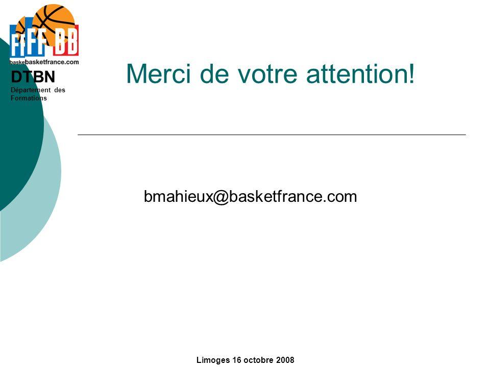 DTBN Département des Formations Limoges 16 octobre 2008 Merci de votre attention! bmahieux@basketfrance.com