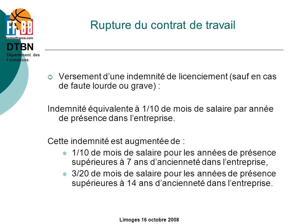 DTBN Département des Formations Limoges 16 octobre 2008 Rupture du contrat de travail Versement dune indemnité de licenciement (sauf en cas de faute l