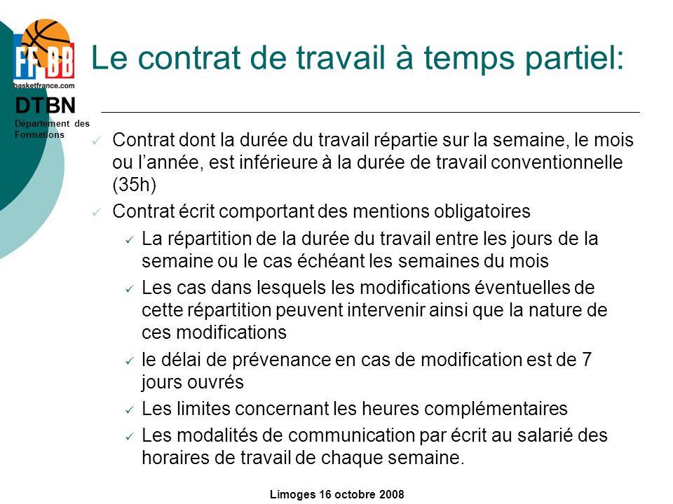 DTBN Département des Formations Limoges 16 octobre 2008 Le contrat de travail à temps partiel: Contrat dont la durée du travail répartie sur la semain