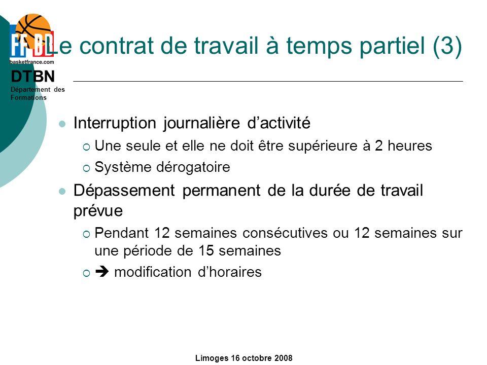 DTBN Département des Formations Limoges 16 octobre 2008 Le contrat de travail à temps partiel (3) Interruption journalière dactivité Une seule et elle