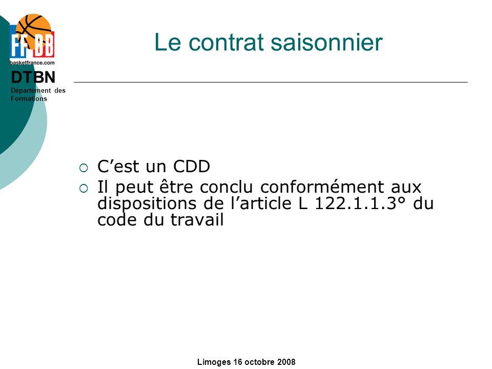 DTBN Département des Formations Limoges 16 octobre 2008 Le contrat saisonnier Cest un CDD Il peut être conclu conformément aux dispositions de larticl