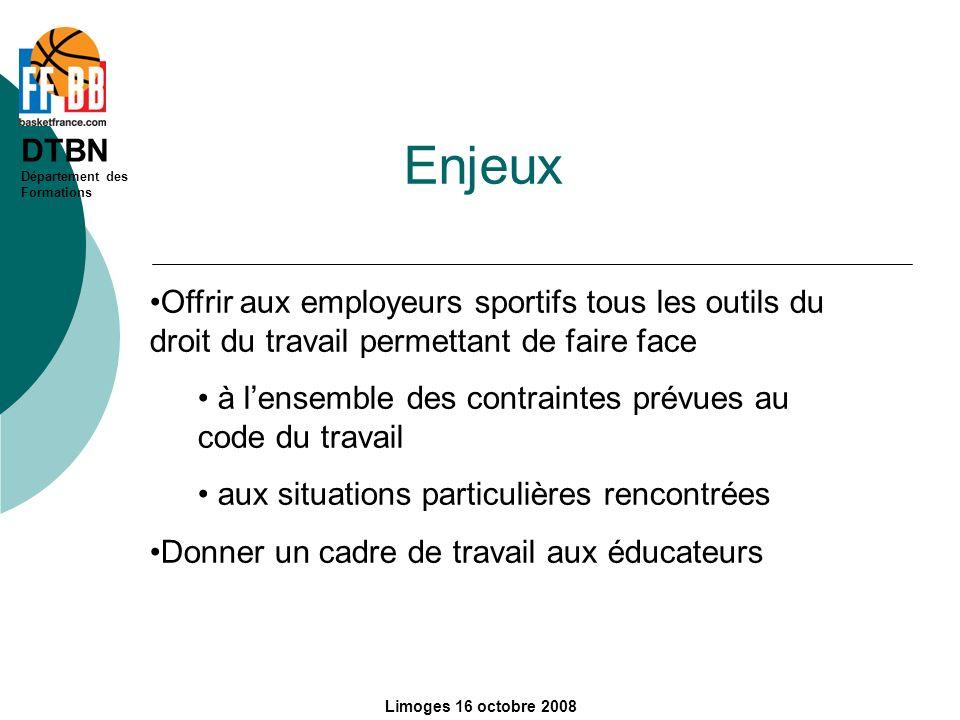 DTBN Département des Formations Limoges 16 octobre 2008 Enjeux Offrir aux employeurs sportifs tous les outils du droit du travail permettant de faire