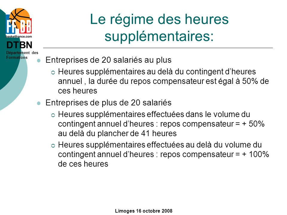 DTBN Département des Formations Limoges 16 octobre 2008 Le régime des heures supplémentaires: Entreprises de 20 salariés au plus Heures supplémentaire