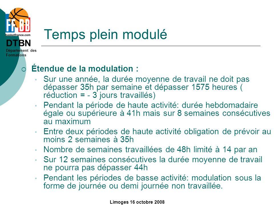 DTBN Département des Formations Limoges 16 octobre 2008 Temps plein modulé Étendue de la modulation : Sur une année, la durée moyenne de travail ne do