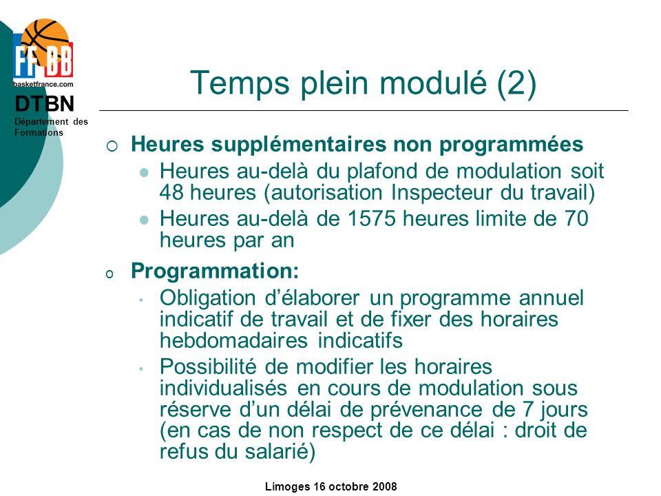 DTBN Département des Formations Limoges 16 octobre 2008 Temps plein modulé (2) Heures supplémentaires non programmées Heures au-delà du plafond de mod