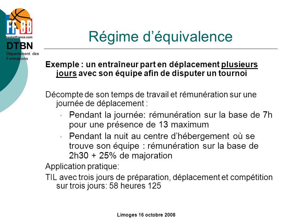 DTBN Département des Formations Limoges 16 octobre 2008 Régime déquivalence Exemple : un entraîneur part en déplacement plusieurs jours avec son équip