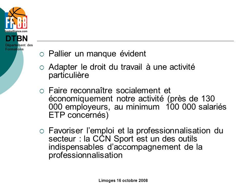 DTBN Département des Formations Limoges 16 octobre 2008 Pallier un manque évident Adapter le droit du travail à une activité particulière Faire reconn