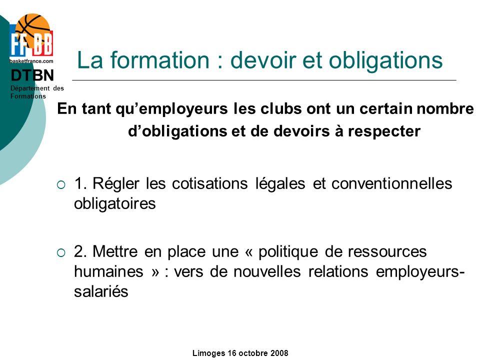 DTBN Département des Formations Limoges 16 octobre 2008 La formation : devoir et obligations En tant quemployeurs les clubs ont un certain nombre dobl