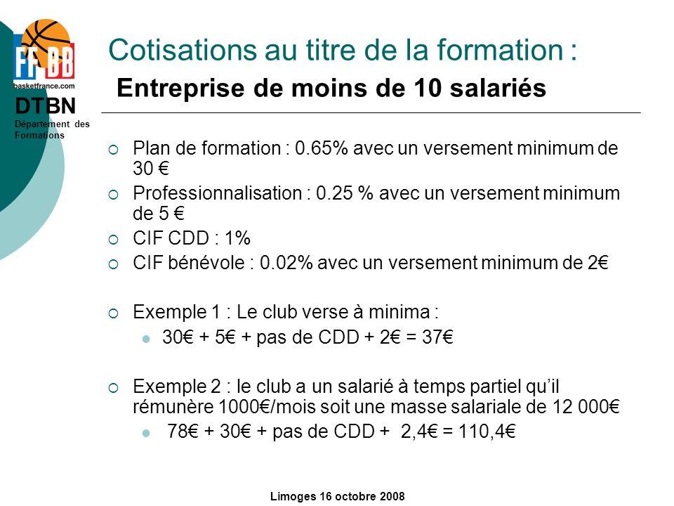 DTBN Département des Formations Limoges 16 octobre 2008 Cotisations au titre de la formation : Entreprise de moins de 10 salariés Plan de formation :