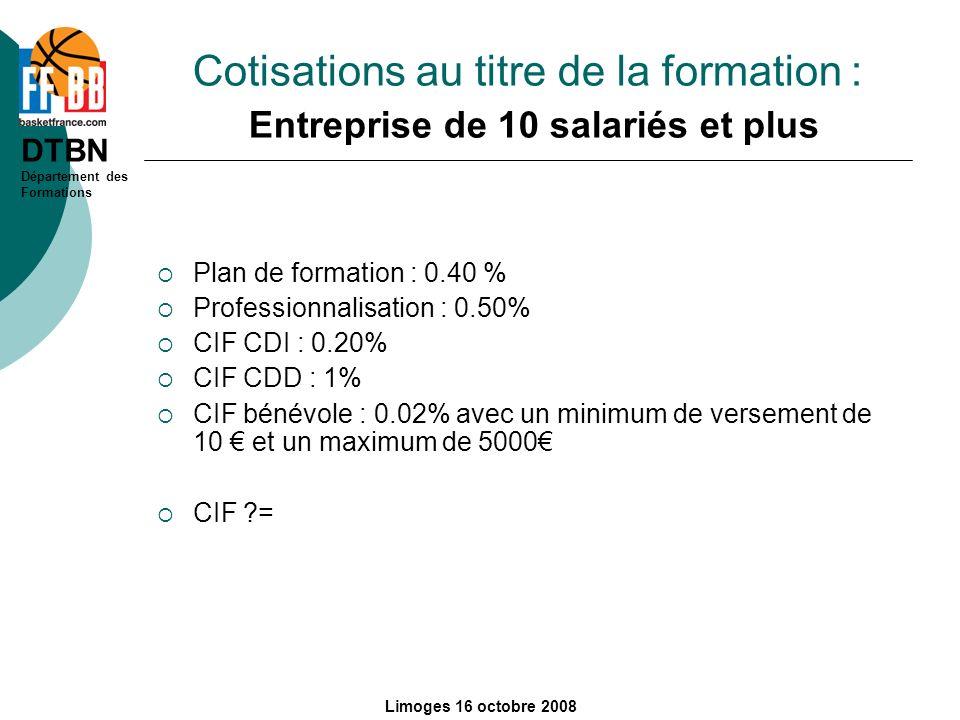 DTBN Département des Formations Limoges 16 octobre 2008 Cotisations au titre de la formation : Entreprise de 10 salariés et plus Plan de formation : 0