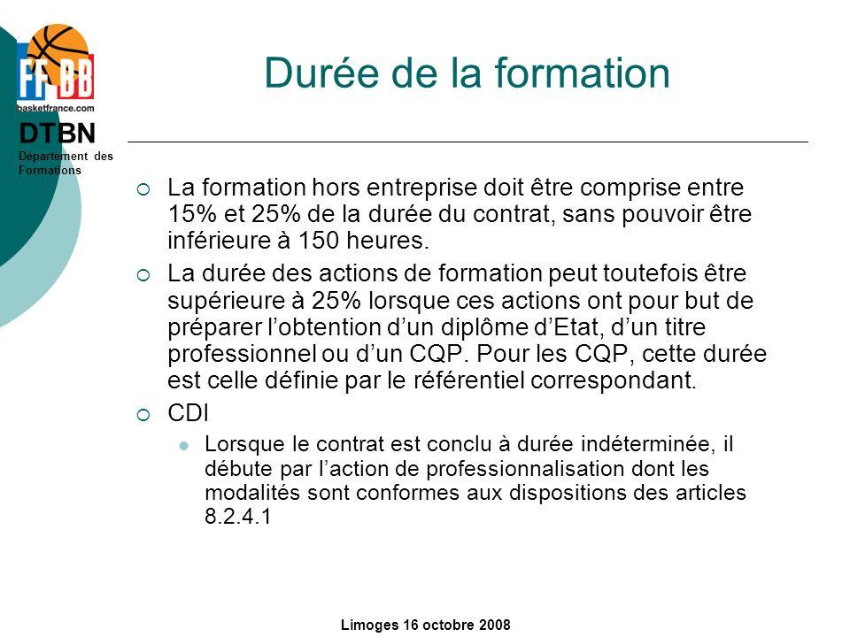 DTBN Département des Formations Limoges 16 octobre 2008 Durée de la formation La formation hors entreprise doit être comprise entre 15% et 25% de la d