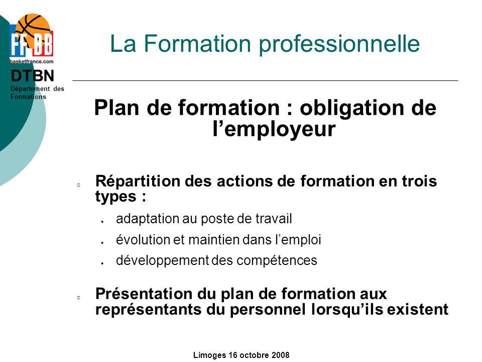 DTBN Département des Formations Limoges 16 octobre 2008 La Formation professionnelle Plan de formation : obligation de lemployeur Répartition des acti