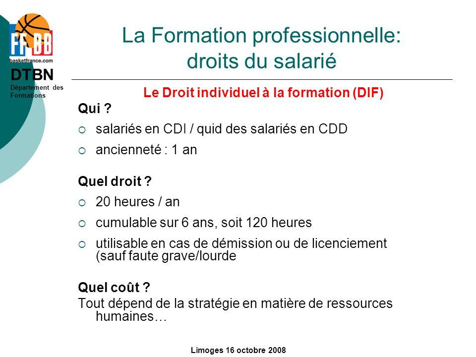 DTBN Département des Formations Limoges 16 octobre 2008 La Formation professionnelle: droits du salarié Le Droit individuel à la formation (DIF) Qui ?