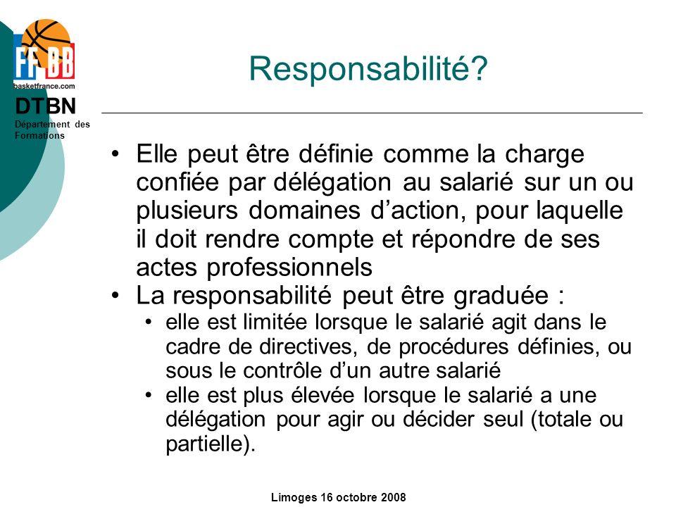 DTBN Département des Formations Limoges 16 octobre 2008 Responsabilité? Elle peut être définie comme la charge confiée par délégation au salarié sur u
