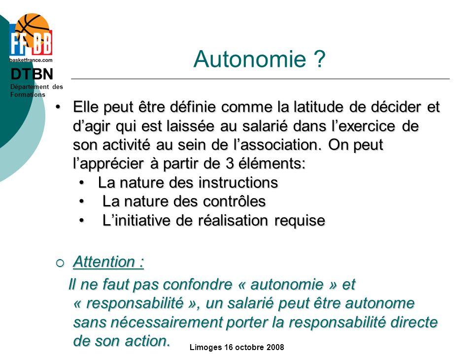 DTBN Département des Formations Limoges 16 octobre 2008 Autonomie ? Elle peut être définie comme la latitude de décider et dagir qui est laissée au sa