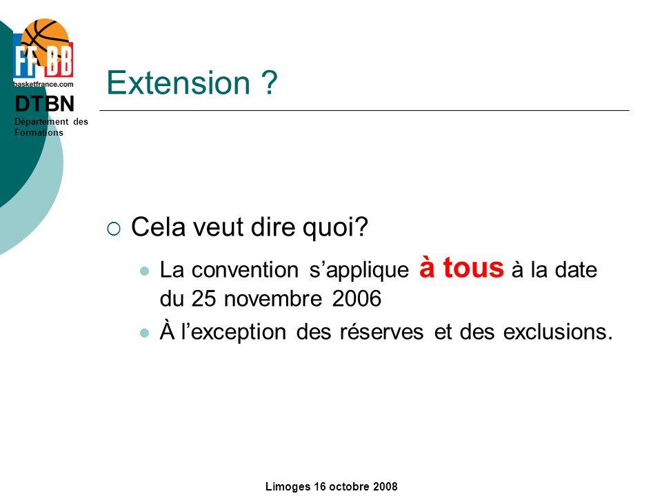 DTBN Département des Formations Limoges 16 octobre 2008 Extension ? Cela veut dire quoi? La convention sapplique à tous à la date du 25 novembre 2006