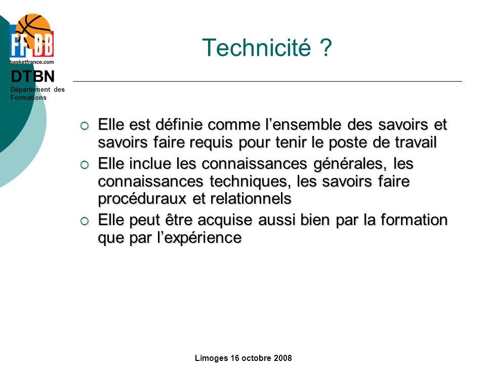 DTBN Département des Formations Limoges 16 octobre 2008 Technicité ? Elle est définie comme lensemble des savoirs et savoirs faire requis pour tenir l
