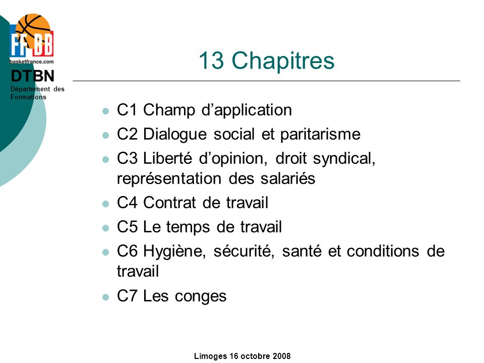 DTBN Département des Formations Limoges 16 octobre 2008 13 Chapitres C1 Champ dapplication C2 Dialogue social et paritarisme C3 Liberté dopinion, droi