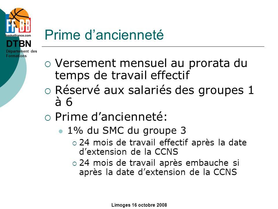 DTBN Département des Formations Limoges 16 octobre 2008 Prime dancienneté Versement mensuel au prorata du temps de travail effectif Réservé aux salari