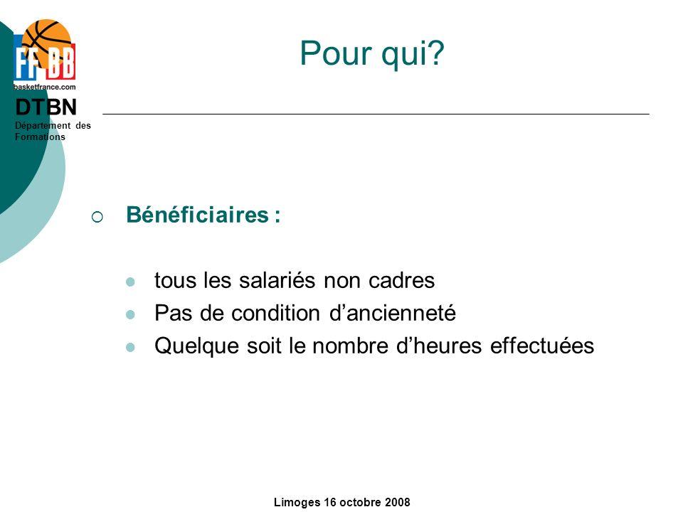 DTBN Département des Formations Limoges 16 octobre 2008 Pour qui? Bénéficiaires : tous les salariés non cadres Pas de condition dancienneté Quelque so