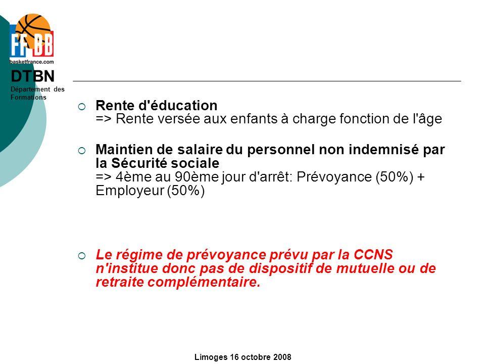 DTBN Département des Formations Limoges 16 octobre 2008 Rente d'éducation => Rente versée aux enfants à charge fonction de l'âge Maintien de salaire d