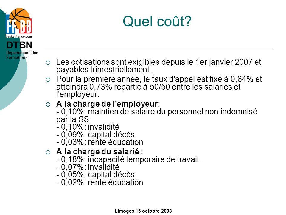 DTBN Département des Formations Limoges 16 octobre 2008 Quel coût? Les cotisations sont exigibles depuis le 1er janvier 2007 et payables trimestrielle