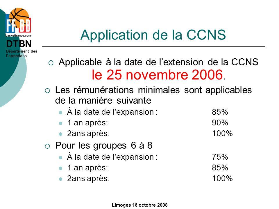 DTBN Département des Formations Limoges 16 octobre 2008 Application de la CCNS Applicable à la date de lextension de la CCNS le 25 novembre 2006. Les