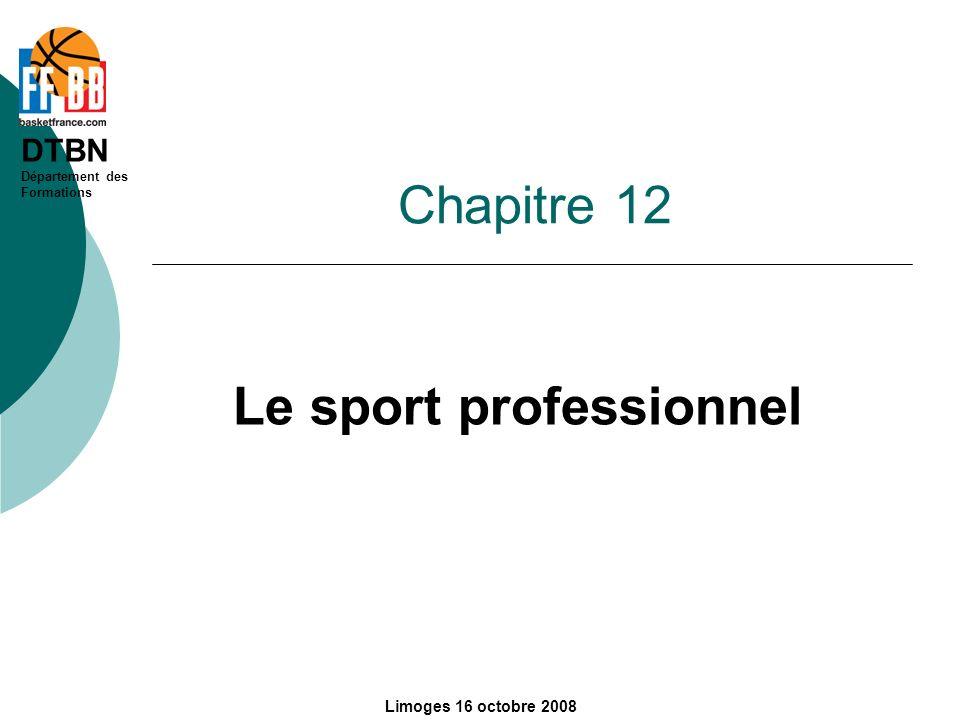 DTBN Département des Formations Limoges 16 octobre 2008 Chapitre 12 Le sport professionnel