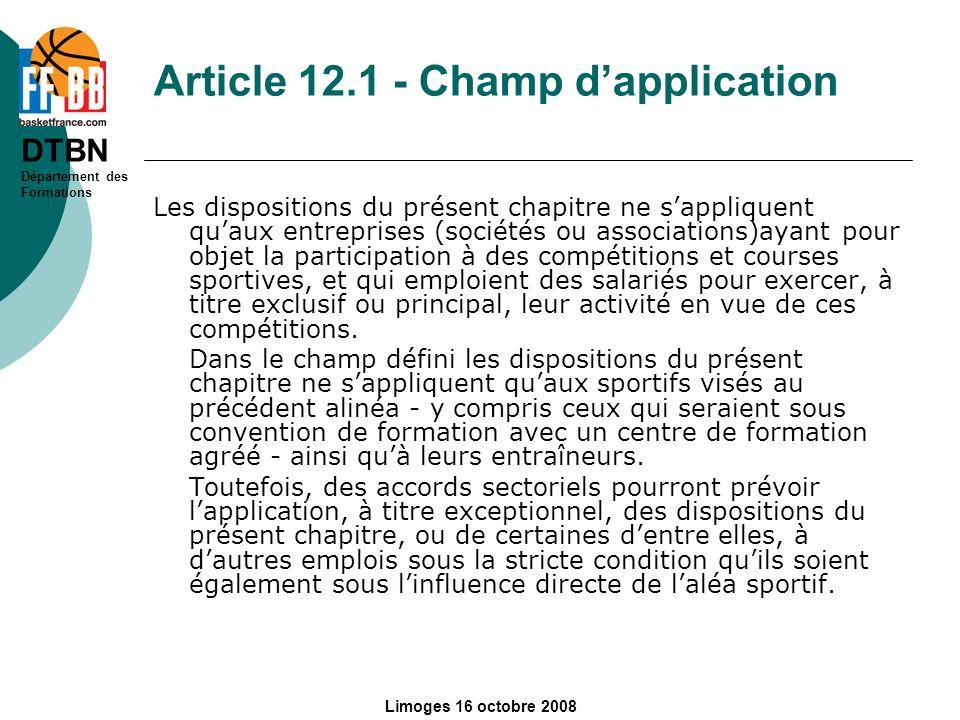 DTBN Département des Formations Limoges 16 octobre 2008 Article 12.1 - Champ dapplication Les dispositions du présent chapitre ne sappliquent quaux en