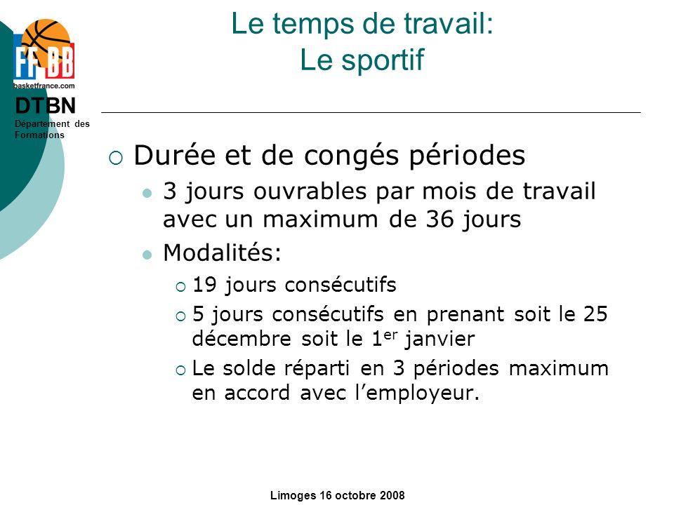 DTBN Département des Formations Limoges 16 octobre 2008 Le temps de travail: Le sportif Durée et de congés périodes 3 jours ouvrables par mois de trav