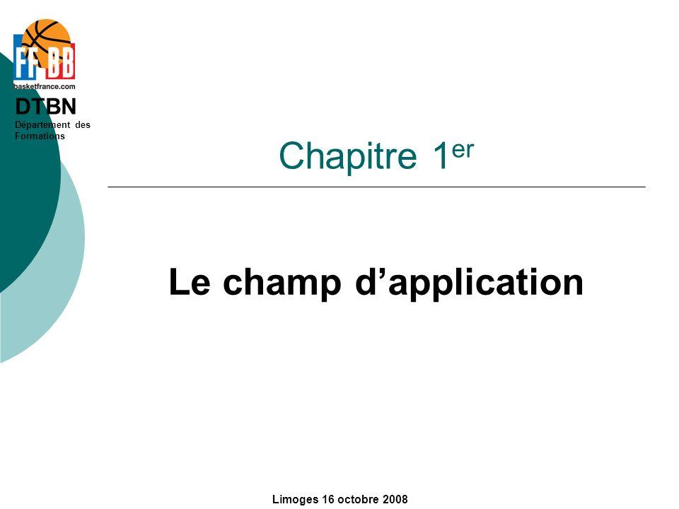 DTBN Département des Formations Limoges 16 octobre 2008 Chapitre 1 er Le champ dapplication