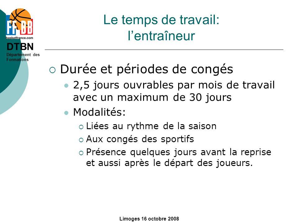 DTBN Département des Formations Limoges 16 octobre 2008 Le temps de travail: lentraîneur Durée et périodes de congés 2,5 jours ouvrables par mois de t