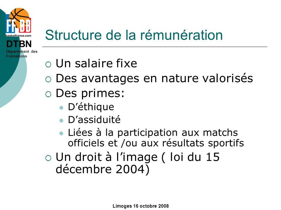 DTBN Département des Formations Limoges 16 octobre 2008 Structure de la rémunération Un salaire fixe Des avantages en nature valorisés Des primes: Dét