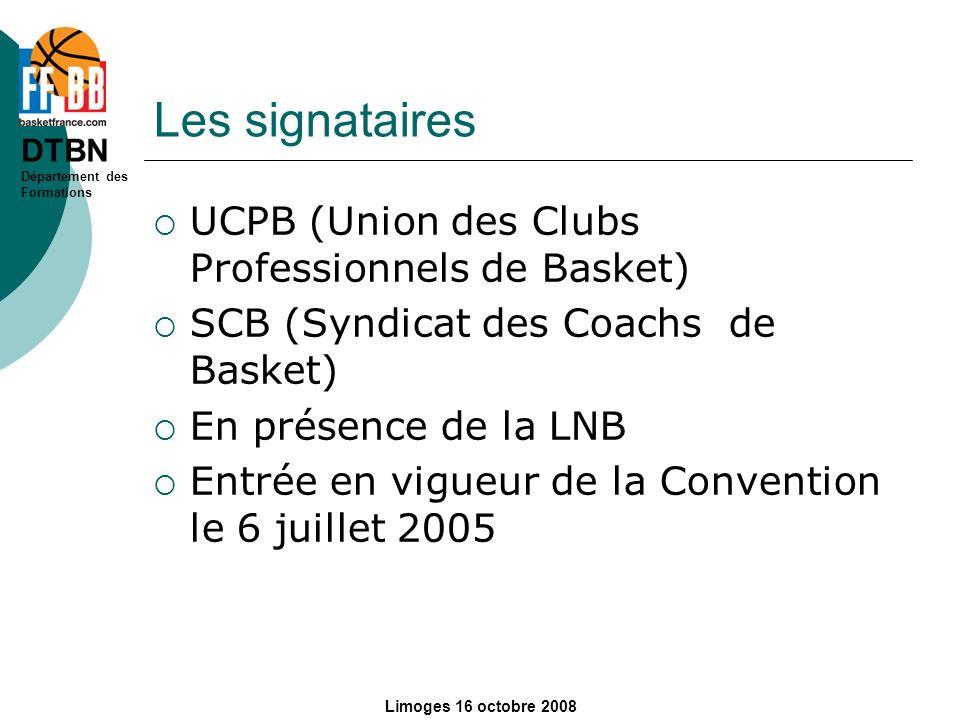 DTBN Département des Formations Limoges 16 octobre 2008 Les signataires UCPB (Union des Clubs Professionnels de Basket) SCB (Syndicat des Coachs de Ba