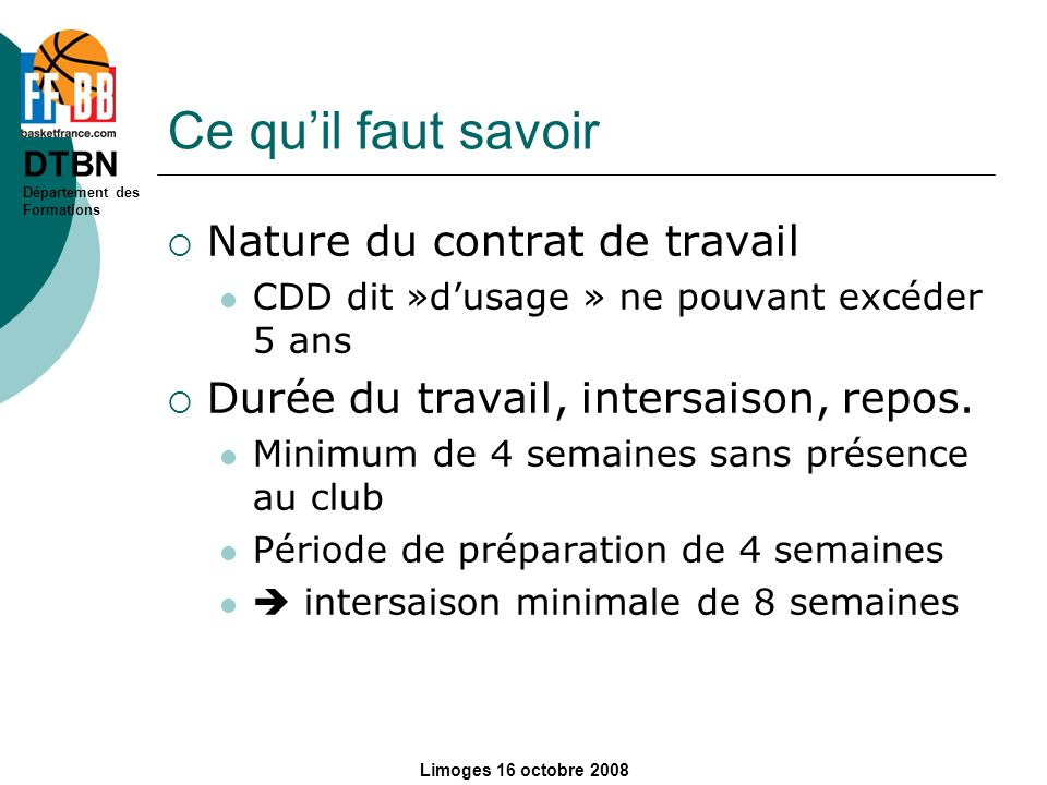 DTBN Département des Formations Limoges 16 octobre 2008 Ce quil faut savoir Nature du contrat de travail CDD dit »dusage » ne pouvant excéder 5 ans Du